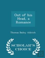 Out Of His Head, A Romance - Scholar'S Choice Edition