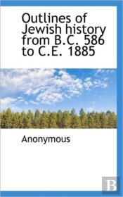 Outlines Of Jewish History From B.C. 586