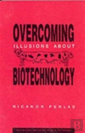 Overcoming Illusions About Biotechnology