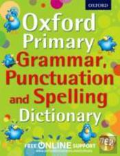 Oxford Primary Grammar, Punctuation, And Spelling Dictionary