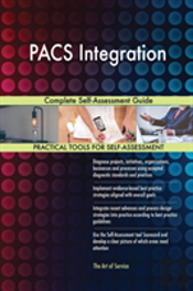 Pacs Integration Complete Self-Assessment Guide