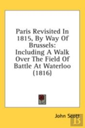 Paris Revisited In 1815, By Way Of Bruss
