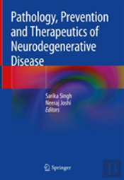 Pathology, Prevention And Therapeutics Of Neurodegenerative Disease