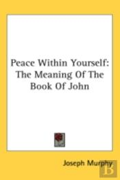 Peace Within Yourself: The Meaning Of Th
