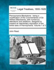 Pennsylvania Blackstone : Being A Modification Of The Commentaries Of Sir William Blackstone, With Numerous Alterations And Additions, Designed To Pre