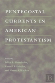 Pentecostal Currents In American Protestantism