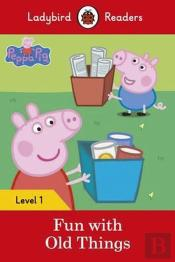 Peppa Pig: Fun with Old Things - Ladybird Readers: Level 1