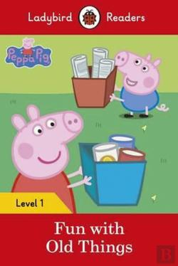 Bertrand.pt - Peppa Pig: Fun with Old Things - Ladybird Readers: Level 1