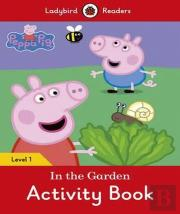 Peppa Pig: in the Garden Activity Book - Ladybird Readers: Level 1
