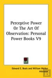 Perceptive Power Or The Art Of Observation: Personal Power Books V9
