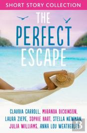 Perfect Escape: Romantic Short Stories To Relax With: Written By Claudia Carroll, Miranda Dickinson, Julia Williams, Stella Newman, Laura Ziepe, Sophie Hart And Anna-Lou Weatherley