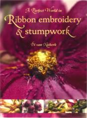 Perfect World In Ribbon Embroidery And Stumpwork