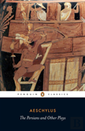 Persians And Other Playsthe Persians / Prometheus Bound / Seven Against Thebes / The Suppliants