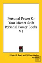 Personal Power Or Your Master Self: Personal Power Books V1