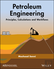 Petroleum Engineering: Principles, Calculations And Workflows