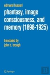 Phantasy, Image Consciousness, And Memory (1898 -1925)
