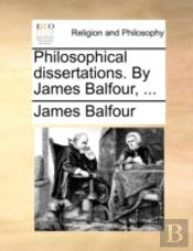 Philosophical Dissertations. By James Ba