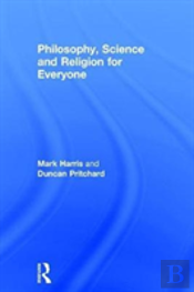Philosophy, Religion And Science For Everyone