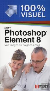Photoshop Elements 8 ; Vos Images Au Doigt Et À L'Oeil !