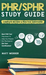 Phr/Sphr Study Guide!  Complete Review &Amp; Practice Questions! Best Phr Test Prep Book To Help You Prepare For The Exam &Amp; Get Your Certification!
