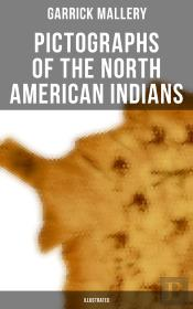 Pictographs Of The North American Indians (Illustrated)