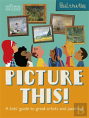 Picture This! The Kids' Guide To The National Gallery