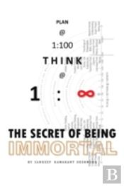 Plan @ 1:100 Think @ 1: Infinity: The Secret Of Being Immortal