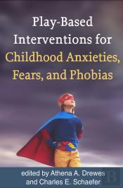 Play-Based Interventions For Childhood Anxieties, Fears, And Phobias