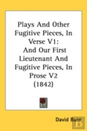 Plays And Other Fugitive Pieces, In Verse V1