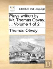 Plays Written By Mr. Thomas Otway. ...