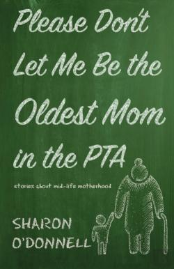 Bertrand.pt - Please Don'T Let Me Be The Oldest Mom In The Pta