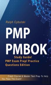 Pmp Pmbok Study Guide! Pmp Exam Prep! Practice Questions Edition! Crash Course & Master Test Prep To Help You Pass The Exam