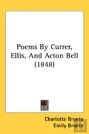 Poems By Currer, Ellis, And Acton Bell (