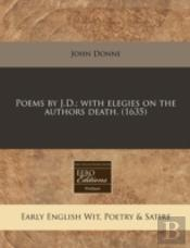 Poems By J.D.; With Elegies On The Authors Death. (1635)