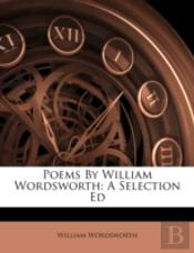 Poems By William Wordsworth: A Selection