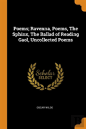 Poems; Ravenna, Poems, The Sphinx, The Ballad Of Reading Gaol, Uncollected Poems
