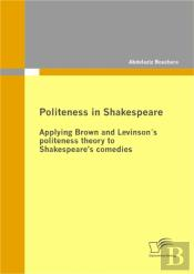 Politeness In Shakespeare: Applying  Brown And Levinson'S Politeness Theory To Shakespeare'S Comedies