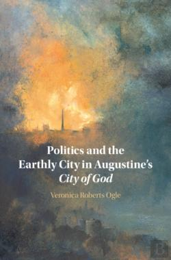 Bertrand.pt - Politics And The Earthly City In Augustine'S City Of God