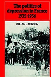 Politics Of Depression In France 1932-1936