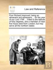 Poor Richard Improved: Being An Almanack And Ephemeris ... For The Year Of Our Lord 1794 ... Fitted To The Latitude Of Forty Degrees, And A Meridian O