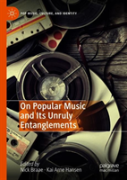 Popular Music And Its Unruly Entanglements