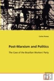 Post-Marxism And Politics - The Case Of The Brazilian Workers' Party