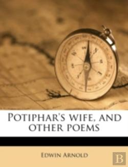 Bertrand.pt - Potiphar'S Wife, And Other Poems