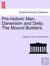Pre-Historic Man. Darwinism And Deity. The Mound Builders.