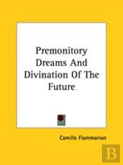 Premonitory Dreams And Divination Of The Future
