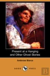 Present At A Hanging And Other Ghost Stories (Dodo Press)