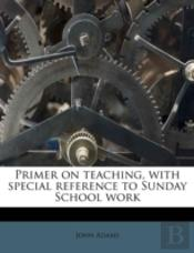 Primer On Teaching, With Special Reference To Sunday School Work