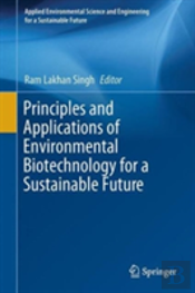 Principles And Applications Of Environmental Biotechnology For A Sustainable Future