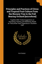 Principles And Practices Of Citrus And Tropical Fruit Culture From The Nursery Tree To The Full Bearing Orchard (Microform)