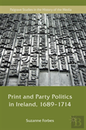 Print And Party Politics In Ireland, 1689-1714